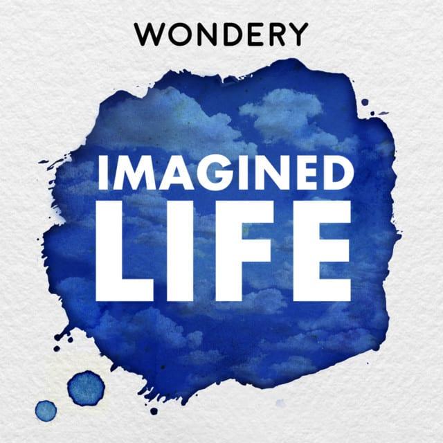 imagined life, podcast, wondery